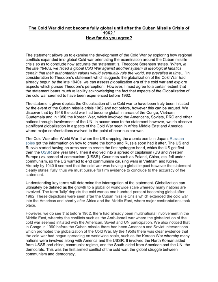 thesis cold war Cold war research paper back to all templates  the cold war, as it was called, was [thesis statement] example opening claims the cold war was a power struggle between communism and capitalism during the cold war, it was decided that mutually assured destruction was in the best interests of both sides.