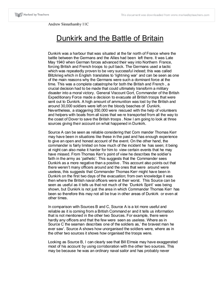 dunkirk and the battle of britain essay Source a, b and c are useful when finding out what the battle of dunkirk was like because they are three different accounts of a personal experience of dunkirk the.