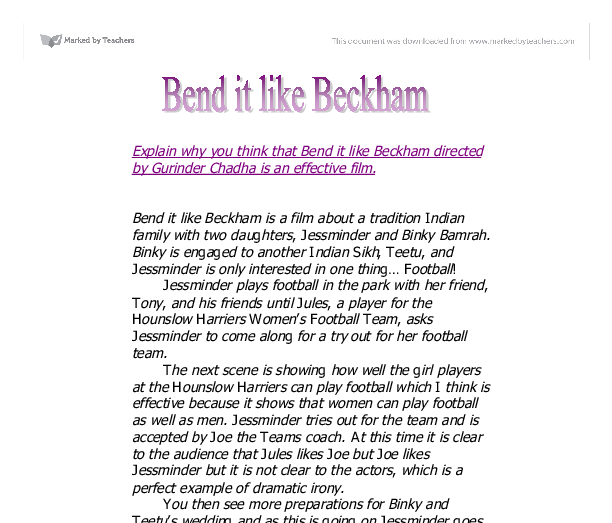bend it like beckham essay questions Set in england, bend it like beckham is based on the clash of two brightly expressed cultures jess (parminder nagra) is a young woman from a sikh family, dreaming of.