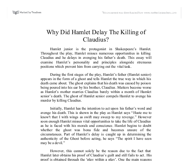 essay on why hamlet delays killing claudius - hamlet: theories of hamlet's delay in killing claudius there are several theories about why hamlet, the main character of shakespeare's masterpiece, hamlet, delays in killing his uncle, king claudius.