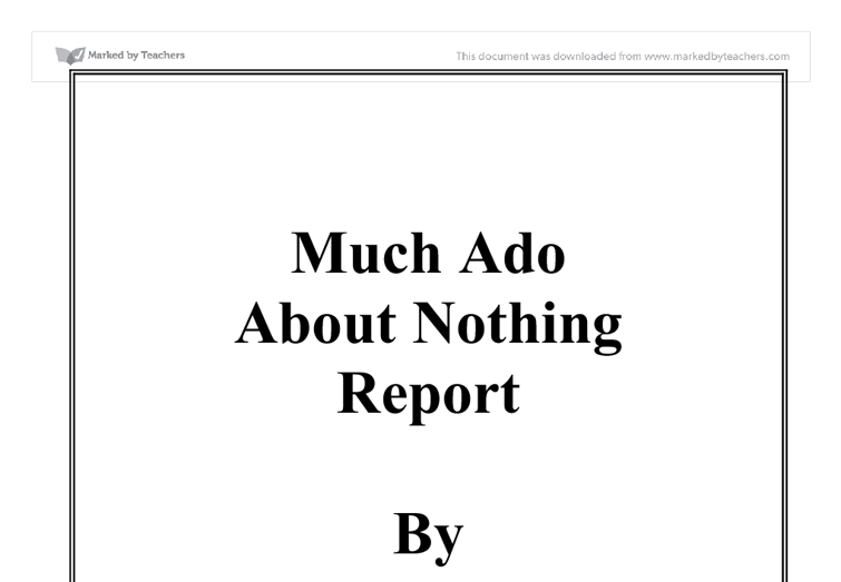 "critical essays on much ado about nothing Free essay: ""much to do with deception"" a critical research paper about william shakespeare's much ado about nothing much ado about nothing, written by."