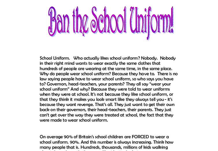 argumentative essay on uniforms in schools We are writing an argumentative essay in in class about school uniforms and this was good research comment #38 (posted by lemon_og) rating i liked this article comment #39 (posted by nevaeh) rating i like the cons, they are really helping me on my speech/debate thing that i have thanks :) comment #40 ( posted.