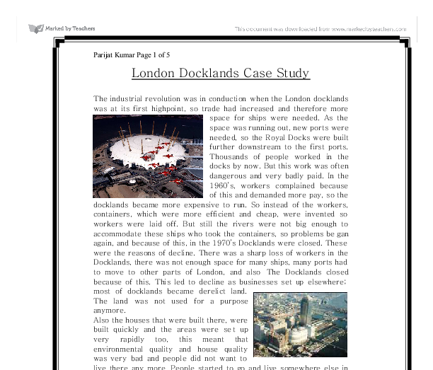 reurbanisation case study london docklands London docklands historical background: during 19th century the port of london was the bussiest in the world docks surrounded by industries using imported goods.