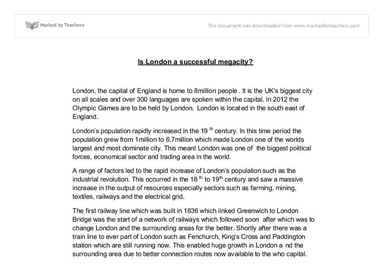 is london a successful megacity? essay London is a good example of how a mega-city drives growth, progress, jobs and prosperity in a wider national economy london's population has grown at a much faster rate than any other mega.