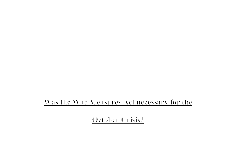 "was the war measures act necessary for the october crisis? essay United states institute of peace  looking back on the cuban missile crisis, 50 years  (an actual ""blockade"" could have been considered an act of war)."