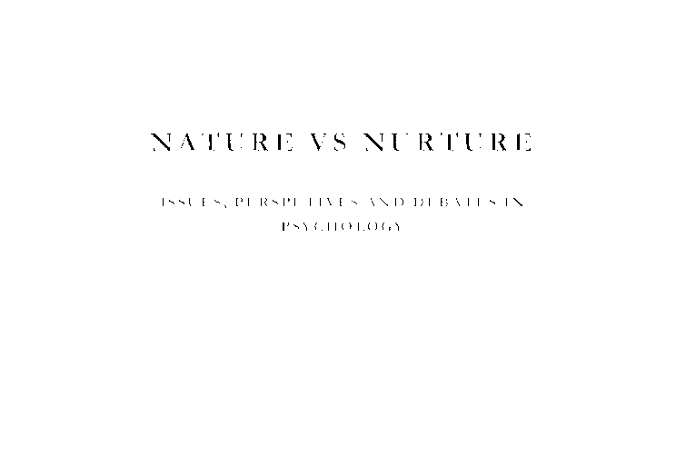 the nature nurture debate essay The concepts of nature and nurture criminology essay to conclude the nature and nurture debate covers a lot of theorists from classical criminology to biological, sociological, physiological and environmental perspectives.