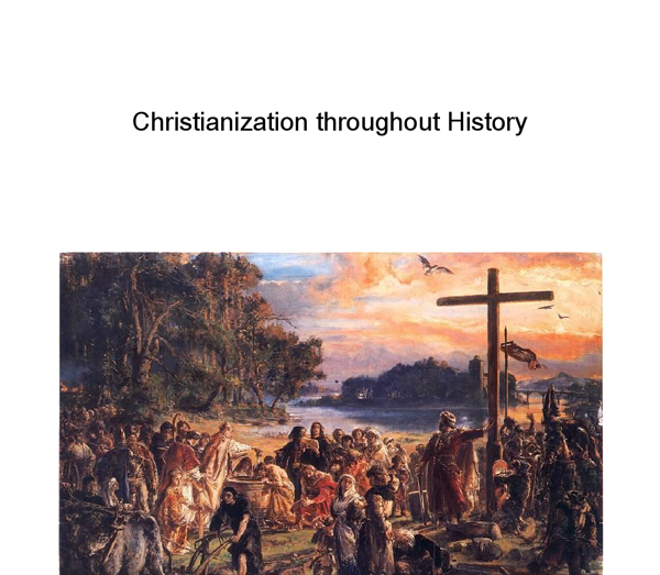 christianization throughout history essay These are the questions that this – in its nature more socio-historical rather than  literary – essay will attempt to provide answers for drawing factual details from.