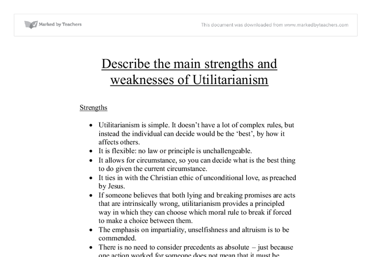 main strengths and weaknesses of utilitarianism essay Extracts from this document introduction describe the main strengths and weaknesses of utilitarianism strengths utilitarianism is simple it doesn't have a lot.