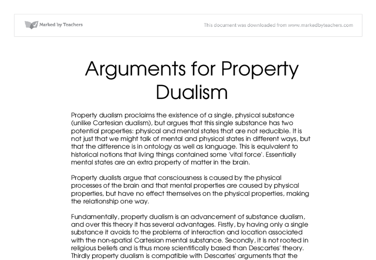 property dualism The property dualism argument raises a problem for such mental-physical identities suppose that pains are identical with c-fiber firings.