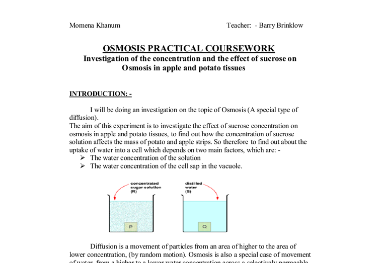 osmosis coursework conclusion Osmosis is the process whereby water moves across a cell membrane by diffusion diffusion takes place when the molecules of a substance tend to move from areas of higher concentration to areas of lower concentration.