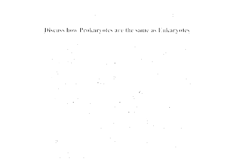 discuss how prokaryotes are the same as eukaryotes a level  document image preview