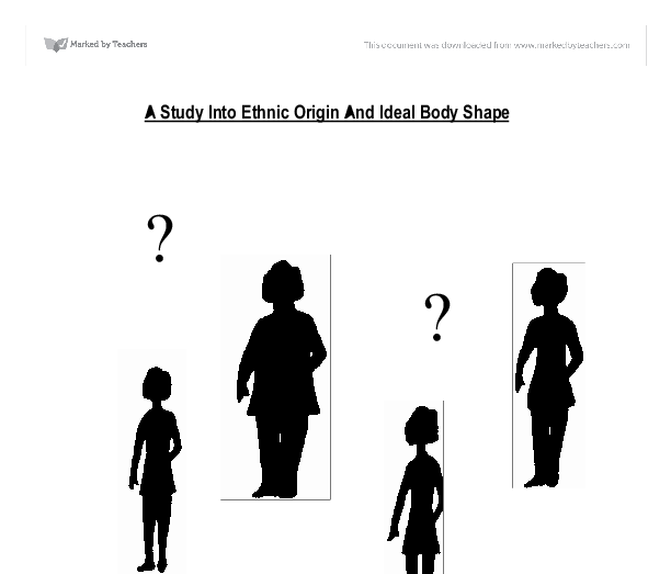 a study into ethnic origin and ideal body shape essay The nurses health study, for example, tracked patterns of weight gain and diabetes development in 78,000 us women, to see if there were any differences by ethnic group  while genetic.