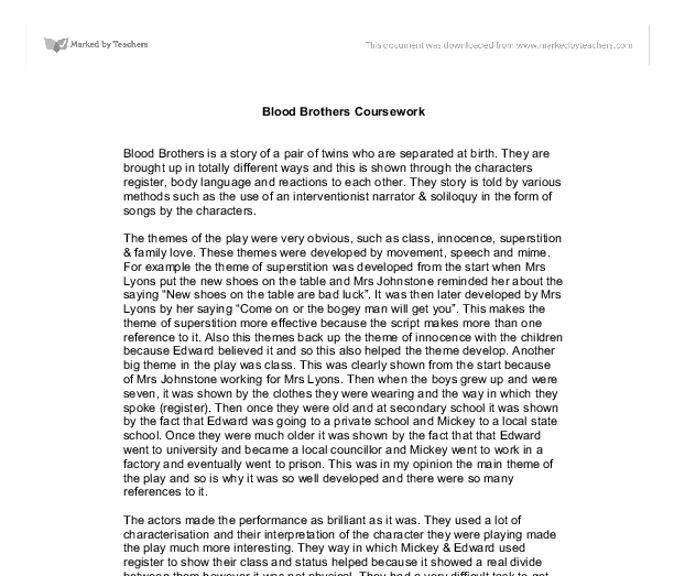 gcse drama essay blood brothers For students studying blood brothersfor either english or drama, it is essential to acknowledge the fact that blood brotherswas written as a musical for the stage blood brothers education pack:blood brothers education pack author.