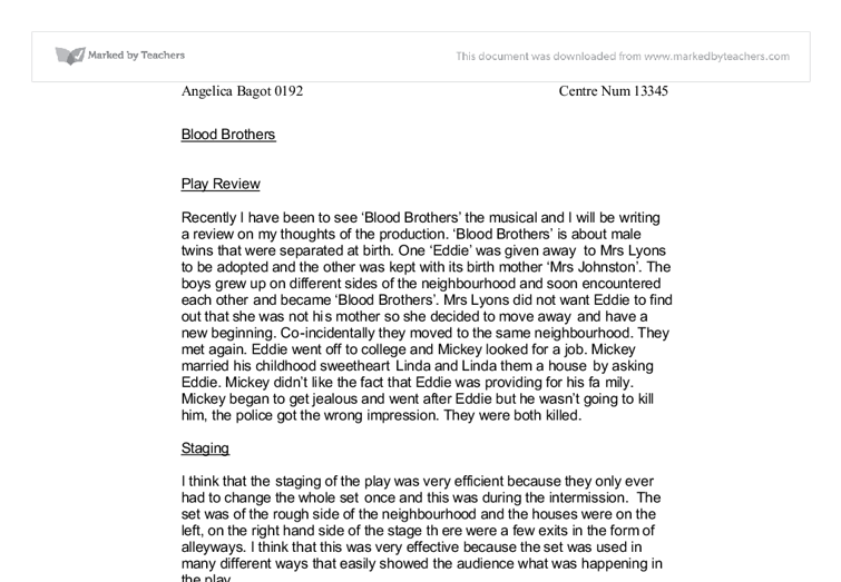 blood brothers drama essay This means a brief explanation of the basis of the story and its themes, the main ideas or issues explored read this example of an introduction to a theatre review: willy russell's musical, blood brothers, is a powerful tale of twin brothers, edward and mickey, separated at birth as their mother cannot afford to keep them both.