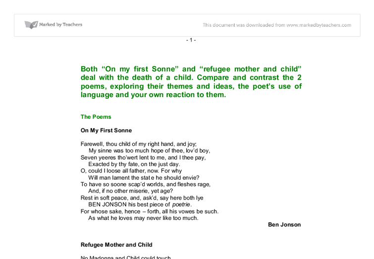 compare and contrast the two poems refugee mother and child Analysis the stanza is exceptionally small in length in comparison with the other   of their life is like the struggle depicted in the later on in the second stanza   this makes us aware that inevitably the child will die and it's mother will have to  forget  contrast to the poem because of the slight happiness present – makes  the.
