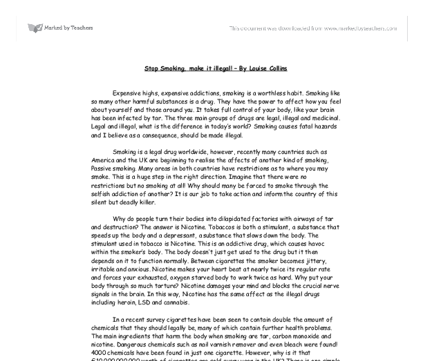 persuasive essay on making smoking illegal Argumentative essay about why smoking should be banned  topics: smoking  smoking is illegal inside most public restaurants and buildings as well as on school property  decrease the overall amount of smoking, and make it less visible to children and teens as an accepted norm.