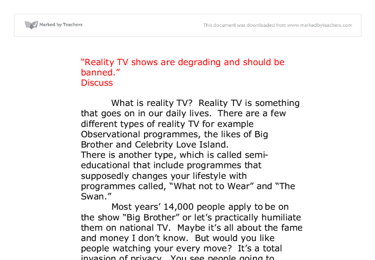 persuasive essay about reality tv The idea of what is real and what is constructed is frequently called into question a place where this question is asked, but never really conclusively answered, is on television reality television shows are extremely popular, whether these stories are constructed or not, is very difficult to tell most reality.