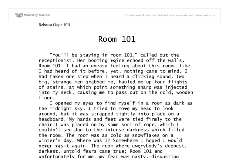 1984 room 101 essay 1984 - my personal room 101 21 pages 1101 words 1557 views my name is trent becker and i have been arrested and escorted to room 101 by the thought police.