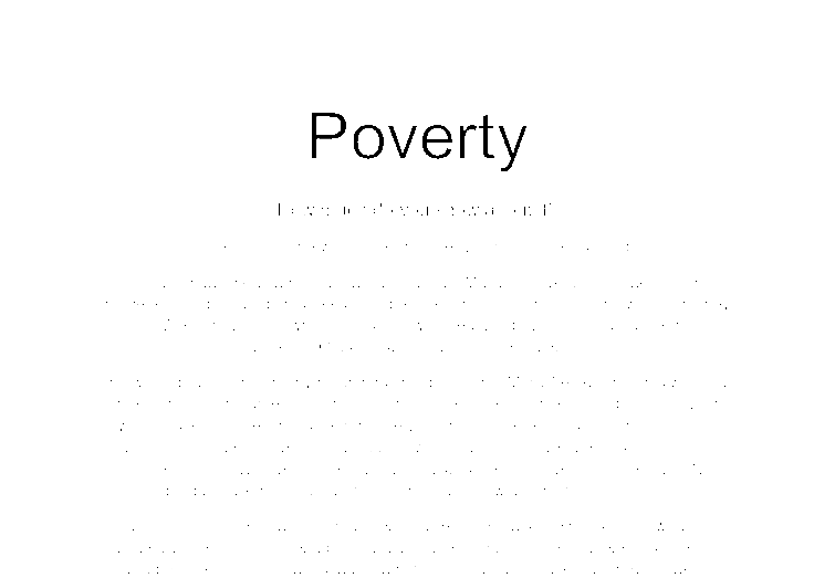 essay on poverty causes and effects This paper explores the effects of growing up in poverty and the economic,  many children grow up in poverty, and the effects can last throughout  and causes we.