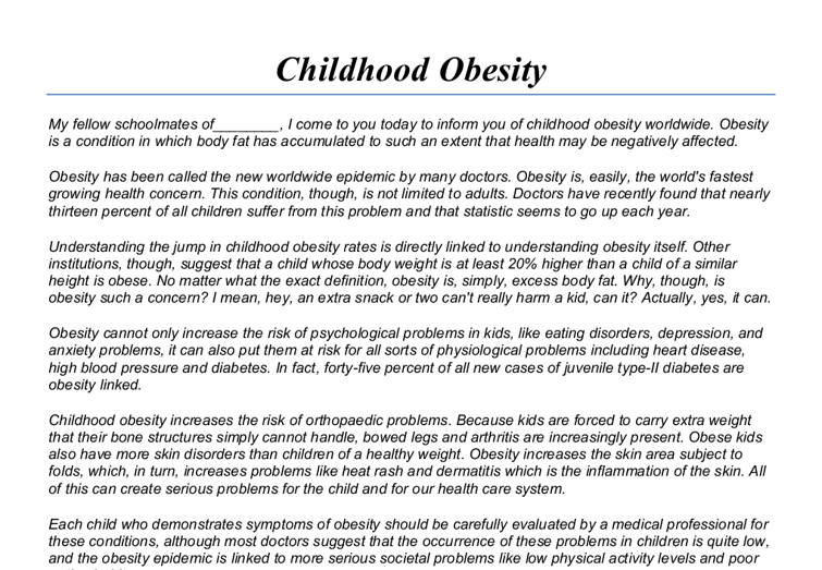 child obesity 2 essay Obesity in children essay sample obesity means excess of fat in the human body such a medical problem was just limited to adults however, many children are nowadays suffering from obesity due to a number of genetic, dietary, socio-economic, and physical factors, such as an obese parent, higher consuming of fast food and sugary drinks, irregular eating patterns, excess of hours watching .