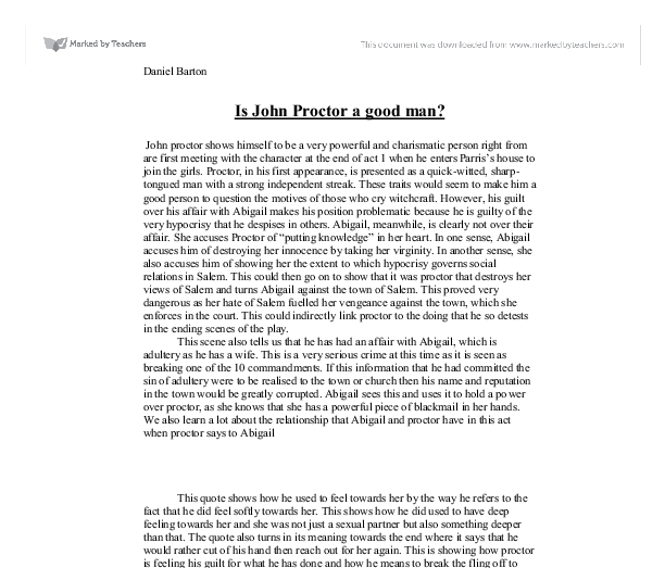 john proctor confession essay How does arthur miller present the relationship of john and elizabeth proctor in the crucible  with this device, miller increases the dramatic tension elizabeth is unaware of john's confession but is called into the court to confirm his relationship with the wicked girl, abigail williams  a trusted writing service that provides essay.