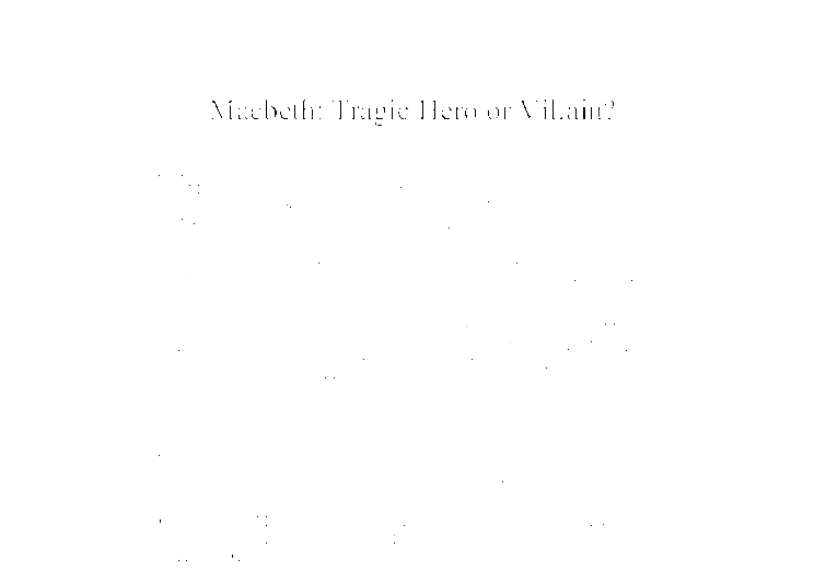 macbeth tragic hero villain essay