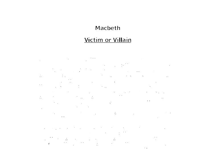 macbeth as the victim essay Essay macbeth: macbeth a victim of circumstances macbeth, a victim of  circumstances or not he was a victim of circumstances the witches the woman's  role in.