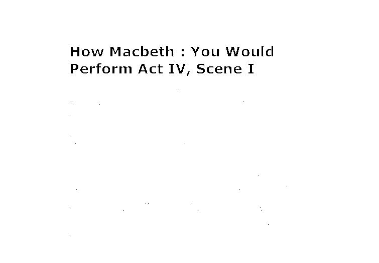 drama act iv macbeth essay Write a brief essay analyzing how shakespeare uses characters' remarks about the setting to help establish not only the setting but also the atmosphere or mood of the tragedy of macbeth, act.