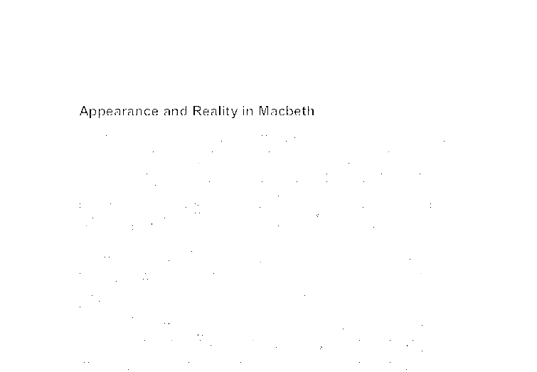 "appearance and reality essay Reality vs appearance – hamlet essay sample in the play ""hamlet,"" shakespeare's characters are confronted with the timeless question: how can one determine what is actually true from what only seems to be true."