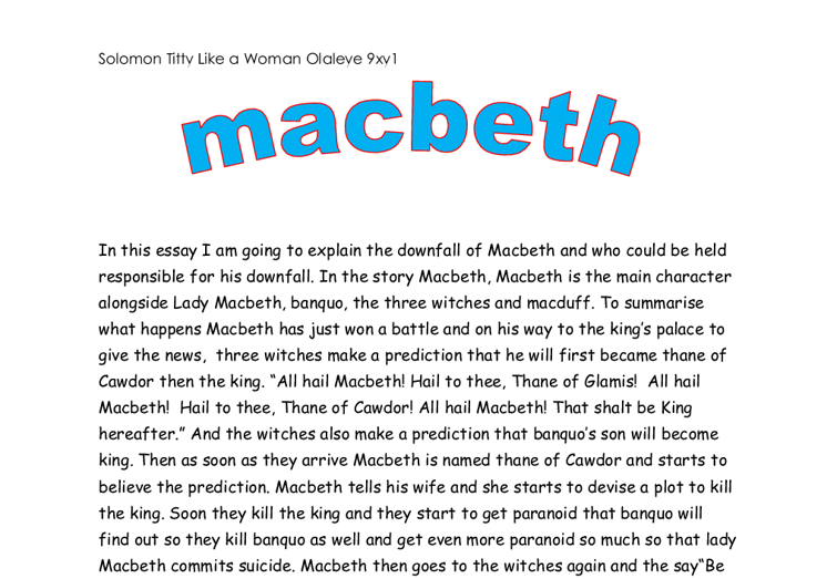 macbeths responsibility for his own downfall essay The witches tell macbeth prophecies that guide him to his downfall, but in the end it was his own selfish macbeths downfall essay macbeths downfall in.