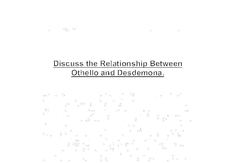 essay on desdemona from othello In the play's first act, desdemona has eloped with othello, a moor in the service of the venetian republic before the duke of venice, his councilmen, and her father, she proclaims her love for othello and.