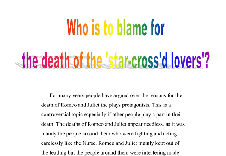 blame for romeo and juliets death It is very difficult to single out one character or cause of romeo and juliet's  deaths there are various events and misunderstandings which.