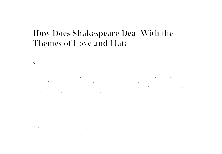 romeo and juliet love and hate essay But you will also find a rich vein of vitriolic romeo and juliet hate  the play is  about first love cut short, not an essay on whether or not kids.