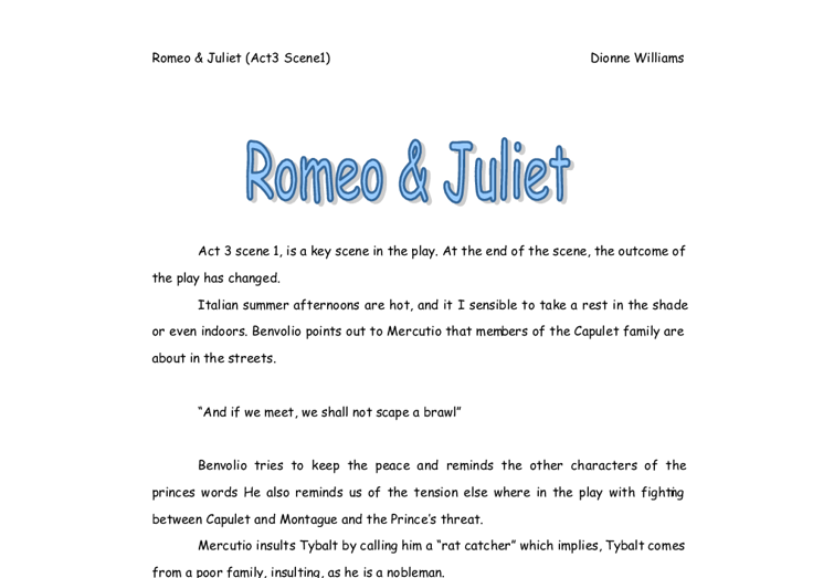 romeo and juliet act 3 scene 1 essay plans Another sorrowful event would be the ending, in which both romeo and juliet perish the fighting occurs because of an ongoing hatred between the two families which goes so far back that no one knows what even started it in this essay i will discuss the utter importance of act 3 scene 1 and how it changes the tides of the.