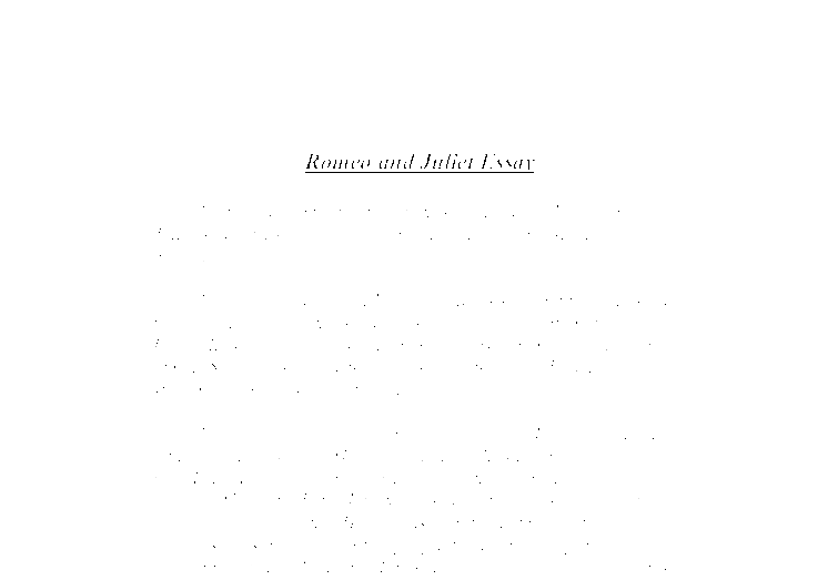 essay romeo and juliet shakespeare Romeo and juliet is a tragedy written by william shakespeare early in his career about two young star-crossed lovers whose deaths ultimately reconcile their feuding.