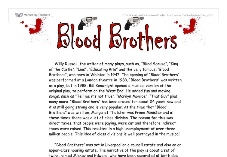 blood brothers essays You are the director of a new production of blood brothers give advice to the actors playing the roles of eddie and mickey about how to tackle the age changes.