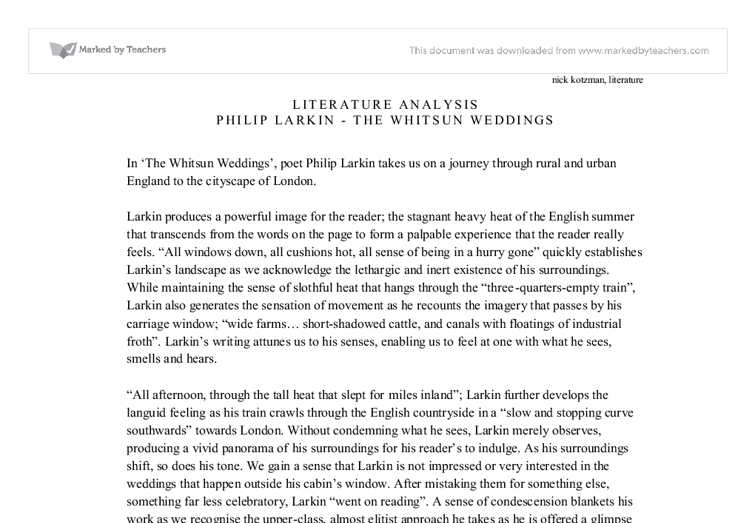 the whitsun weddings essay When the whitsun weddings was released alvarez continued his attacks in a review in the observer, complaining of the drab circumspection of larkin's commonplace subject-matter stephen regan notes in an essay entitled philip larkin.