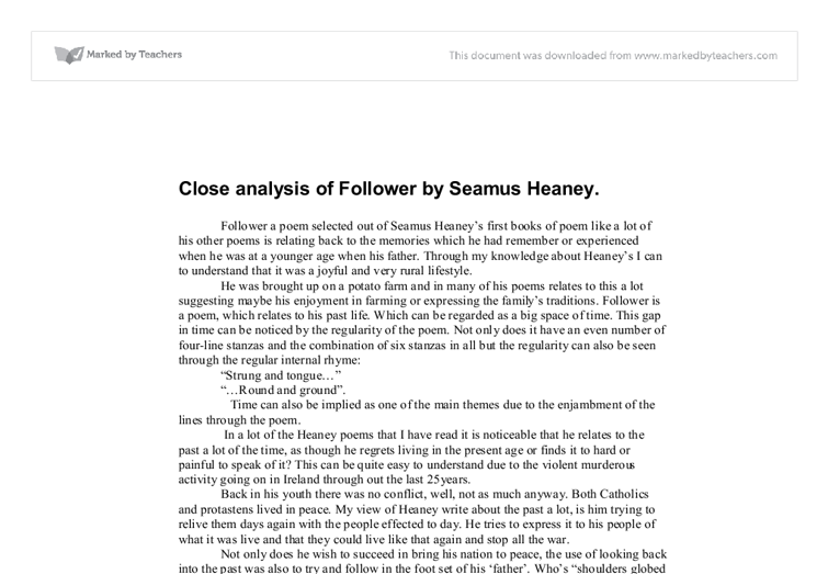 follower seamus heaney essay Extracts from this document introduction follower seamus heaney the follower is written by the irish poet seamus heaney, the poem is about the poets love and.