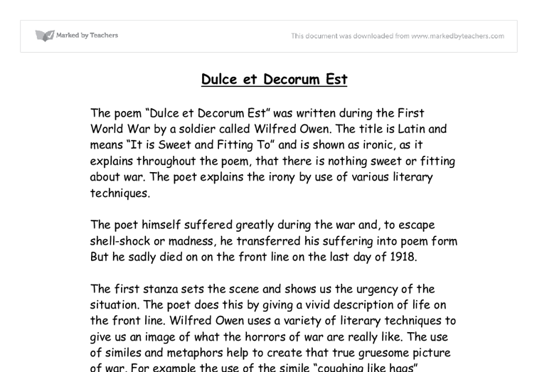et decorum est essay Dulce et decorum est – how to structure your essay this essay plan has been written specifically for the poem dulce et decorum est but the basic ideas can be applied to any essay on any text over the next two years the question: what impression is created of war by owen in his poem dulce et decorum est.
