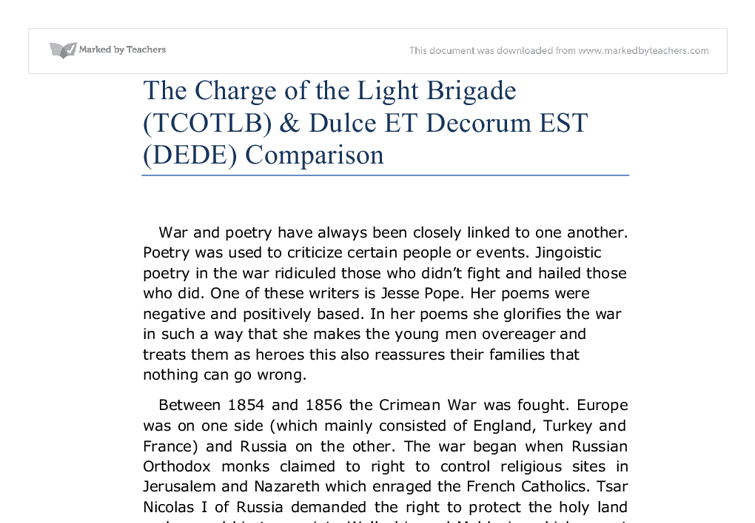 comparing dulce et decorum est and the charge of the light brigade essay In this essay, i shall be comparing two poems namely 'charge of the light brigade' by alfred, lord tennyson and 'dulce et decorum est' by wilfred owen.