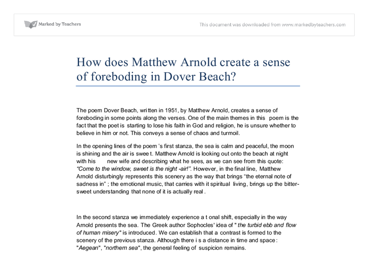 "the metaphors of love and sea in the poem dover beach by matthew arnold The poem ""dover beach"" by matthew arnold is rich and complex, featuring many shifts in speakers and multiple intricate metaphors historical background of the time in which arnold wrote this poem might help the reader to understand some of the metaphors that are not easily understood."