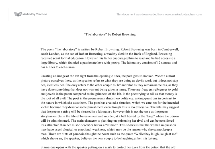 how does browning tell the story in the laboratory essay 'the laboratory' tells the story of a woman who has visited a poisoner in order to have her rivals killed the narrative lasts as long as it takes for the poisoner to prepare the compound, but the narrator's commentary on his work is frequently interrupted by digressions in which she relates the events which have led to her being here.