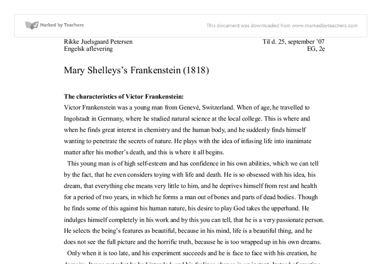 mary shelleyss frankenstein essay Frankenstein, by mary shelley the novel frankenstein, by mary shelley is an excellent example of the romantic movement the movement took place in the period from the late 1700's to the mid-1800 it emphasized passion rather than reason and imagination and intuition rather than logic.