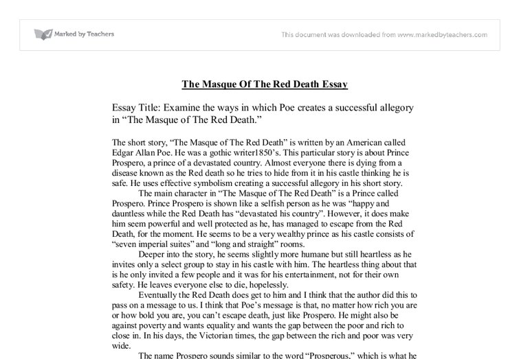 essay about the masque of the red death Symbolism in the masque of the red death essay 802 words | 4 pages arrogance kills edgar allen poe's the masque of the red death is a typical dark poe story, but it contains some unique themes and symbolism.