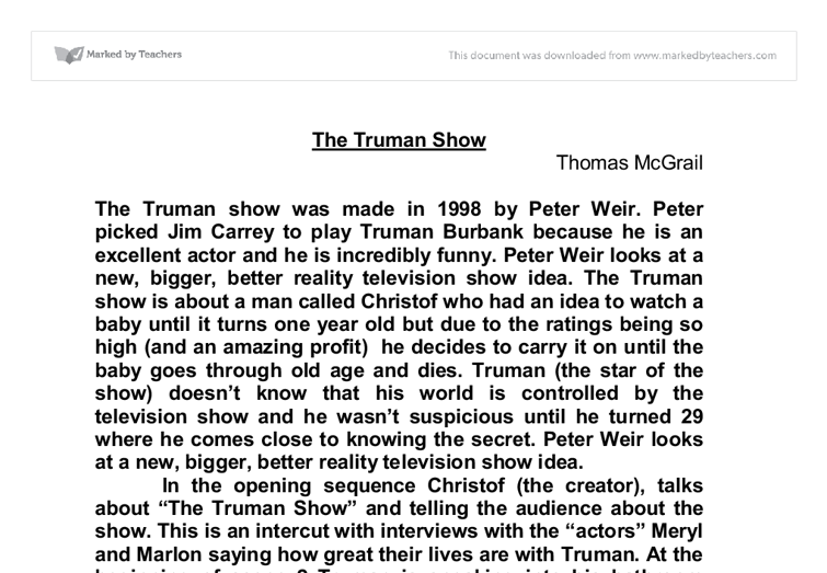 the truman show critical essay The film, the truman show, is a fiction movie that has been created to help the human search for reality in what apparently seems real it shows that many times, people are absorbed in an unreal environment thinking that they are indeed in the reality.