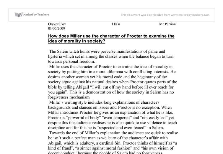 how does miller use the character of procter to examine the idea of morality in society? essay Quotations john proctor  develops the idea that proctor may think the village of salem is  miller makes effective use of both sound in the closing .