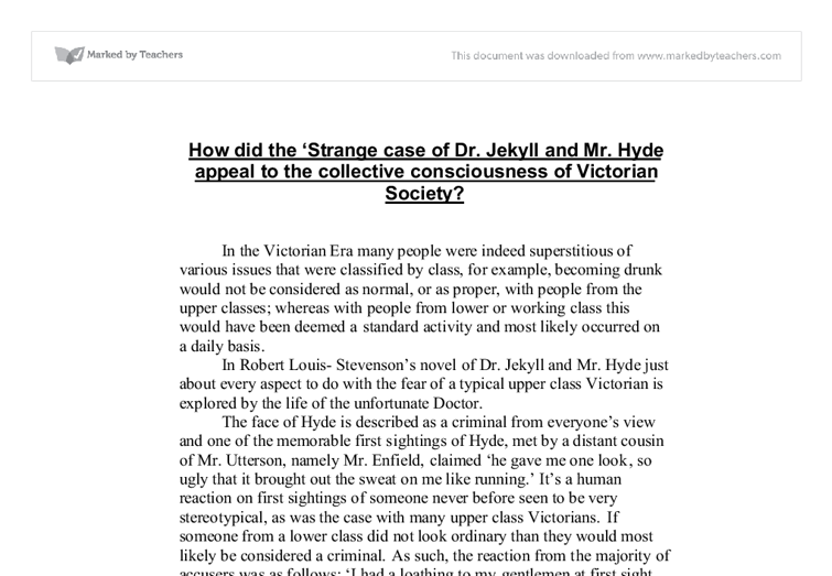 how did the strange case of dr jekyll and mr hyde appeal to the collective consciousness of victoria Satire of strange case of dr jekyll and mr hyde, from punch  punch was a  satirical magazine which ran from 1841 to 2002  adulterated sugar, adulterated  food being a major problem in late-victorian britain this clearly references   about evolution, degeneration, consciousness, homosexuality and criminal  psychology.