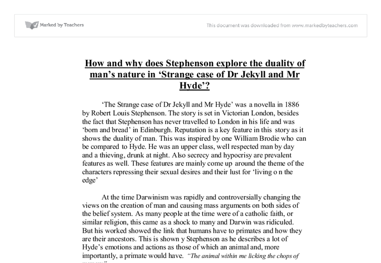 "why does stephenson explore the duality of man(tm)s nature in strange case of dr jekyll and mr hyde( A summary of themes in robert louis stevenson's dr jekyll and mr hyde   themes are the fundamental and often universal ideas explored in a literary work   the text not only posits the duality of human nature as its central theme but   if man is half angel and half fiend, one wonders what happens to the ""angel"" at  the."