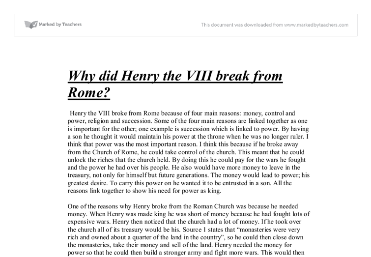 break with rome essay Henry viii broke away from rome (the catholic church) for a number of reasons, including the succession, money, power and religion the most important reason was the succession.