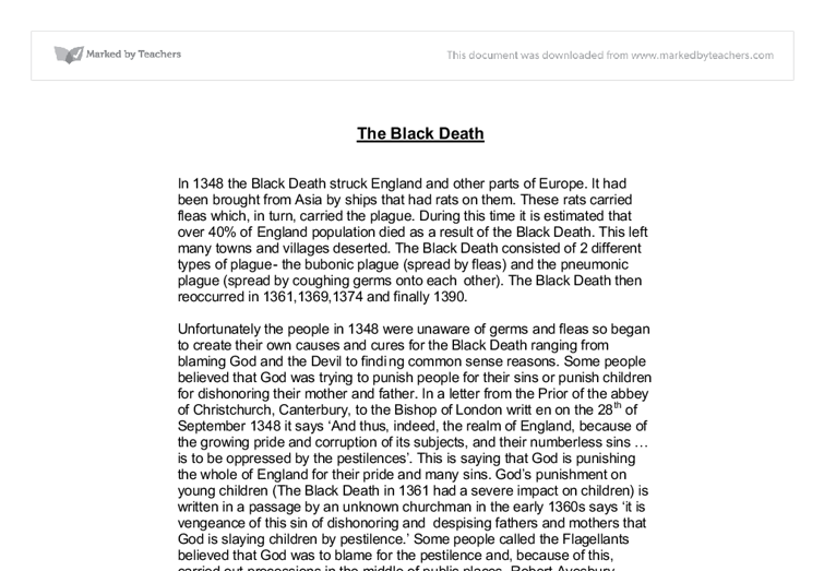 conclusion of the black death The black death consisted of 2 different types of plague- the bubonic plague (spread by fleas) and the pneumonic plague (spread by coughing germs onto each other) the black death then reoccurred in 1361,1369,1374 and finally 1390.